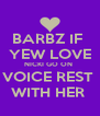 BARBZ IF  YEW LOVE NICKI GO ON  VOICE REST  WITH HER  - Personalised Poster A4 size