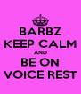 BARBZ KEEP CALM AND BE ON VOICE REST - Personalised Poster A4 size