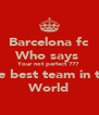 Barcelona fc Who says  Your not perfect ??? The best team in the World - Personalised Poster A4 size