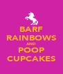 BARF RAINBOWS AND POOP CUPCAKES - Personalised Poster A4 size