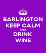 BARLINGTON KEEP CALM AND DRINK WINE - Personalised Poster A4 size