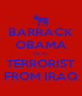BARRACK OBAMA IS A TERRORIST FROM IRAQ - Personalised Poster A4 size