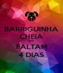 BARRIGUINHA CHEIA SÓ FALTAM 4 DIAS - Personalised Poster A4 size