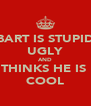 BART IS STUPID UGLY AND THINKS HE IS  COOL - Personalised Poster A4 size