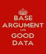 BASE ARGUMENT ON GOOD DATA - Personalised Poster A4 size
