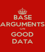 BASE ARGUMENTS ON GOOD DATA - Personalised Poster A4 size