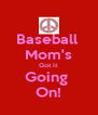 Baseball  Mom's Got it Going  On! - Personalised Poster A4 size