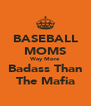BASEBALL MOMS Way More Badass Than The Mafia - Personalised Poster A4 size