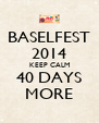 BASELFEST 2014 KEEP CALM 40 DAYS MORE - Personalised Poster A4 size