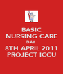 BASIC NURSING CARE DAY 8TH APRIL 2011 PROJECT ICCU - Personalised Poster A4 size