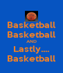 Basketball Basketball AND Lastly.... Basketball - Personalised Poster A4 size