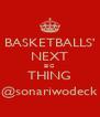 BASKETBALLS' NEXT BIG THING @sonariwodeck - Personalised Poster A4 size