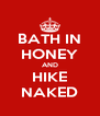 BATH IN HONEY AND HIKE NAKED - Personalised Poster A4 size