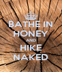 BATHE IN HONEY AND HIKE NAKED - Personalised Poster A4 size