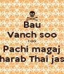 Bau Vanch soo Too Pachi magaj Kharab Thai jase - Personalised Poster A4 size