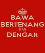 BAWA BERTENANG DAN DENGAR  - Personalised Poster A4 size