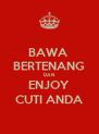 BAWA  BERTENANG DAN ENJOY CUTI ANDA - Personalised Poster A4 size