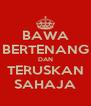BAWA BERTENANG DAN TERUSKAN SAHAJA - Personalised Poster A4 size