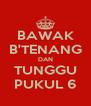 BAWAK B'TENANG DAN TUNGGU PUKUL 6 - Personalised Poster A4 size