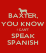 BAXTER, YOU KNOW I CAN'T SPEAK SPANISH - Personalised Poster A4 size