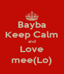 Bayba Keep Calm and Love mee(Lo) - Personalised Poster A4 size