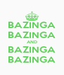 BAZINGA BAZINGA AND BAZINGA BAZINGA - Personalised Poster A4 size