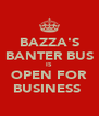 BAZZA'S BANTER BUS IS OPEN FOR BUSINESS  - Personalised Poster A4 size