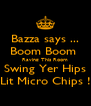 Bazza says ... Boom Boom  Raving This Room Swing Yer Hips Lit Micro Chips ! - Personalised Poster A4 size