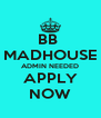 BB  MADHOUSE ADMIN NEEDED  APPLY  NOW - Personalised Poster A4 size