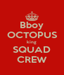 Bboy OCTOPUS king SQUAD CREW - Personalised Poster A4 size