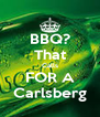 BBQ? That Calls FOR A Carlsberg - Personalised Poster A4 size