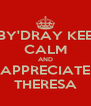 BBY'DRAY KEEP CALM AND APPRECIATE THERESA - Personalised Poster A4 size