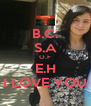 B.C. S.A O.F E.H I LOVE YOU - Personalised Poster A4 size