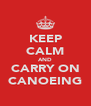 KEEP CALM AND CARRY ON CANOEING - Personalised Poster A4 size