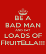 BE A BAD MAN AND EAT LOADS OF FRUITELLA!!! - Personalised Poster A4 size