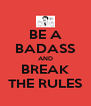 BE A BADASS AND BREAK THE RULES - Personalised Poster A4 size