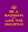 BE A BADMAN JUST LIKE THE SMURTHS - Personalised Poster A4 size
