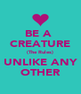 BE A  CREATURE (The Rules) UNLIKE ANY OTHER - Personalised Poster A4 size