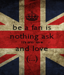 be a fan is nothing ask It's only love and love  (...)  - Personalised Poster A4 size