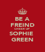 BE A FREIND CHEER UP  SOPHIE  GREEN - Personalised Poster A4 size