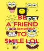 BE A FRIEND AND REMEMBER TO SMILE LOL - Personalised Poster A4 size
