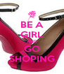 BE A GIRL AND GO SHOPING - Personalised Poster A4 size