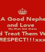 Be A Good Nephew  and Love   My Mum And Alaina and Treat Them With RESPECT!!!xxx - Personalised Poster A4 size