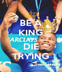 BE A KING OR DIE TRYING - Personalised Poster A4 size