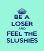 BE A LOSER AND FEEL THE SLUSHIES - Personalised Poster A4 size