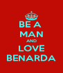 BE A  MAN AND LOVE BENARDA - Personalised Poster A4 size