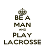 BE A MAN AND PLAY LACROSSE - Personalised Poster A4 size
