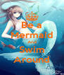 Be a Mermaid And Swim Around - Personalised Poster A4 size