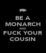 BE A MONARCH AND FUCK YOUR COUSIN - Personalised Poster A4 size