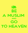 BE A MUSLIM  AND GO TO HEAVEN - Personalised Poster A4 size